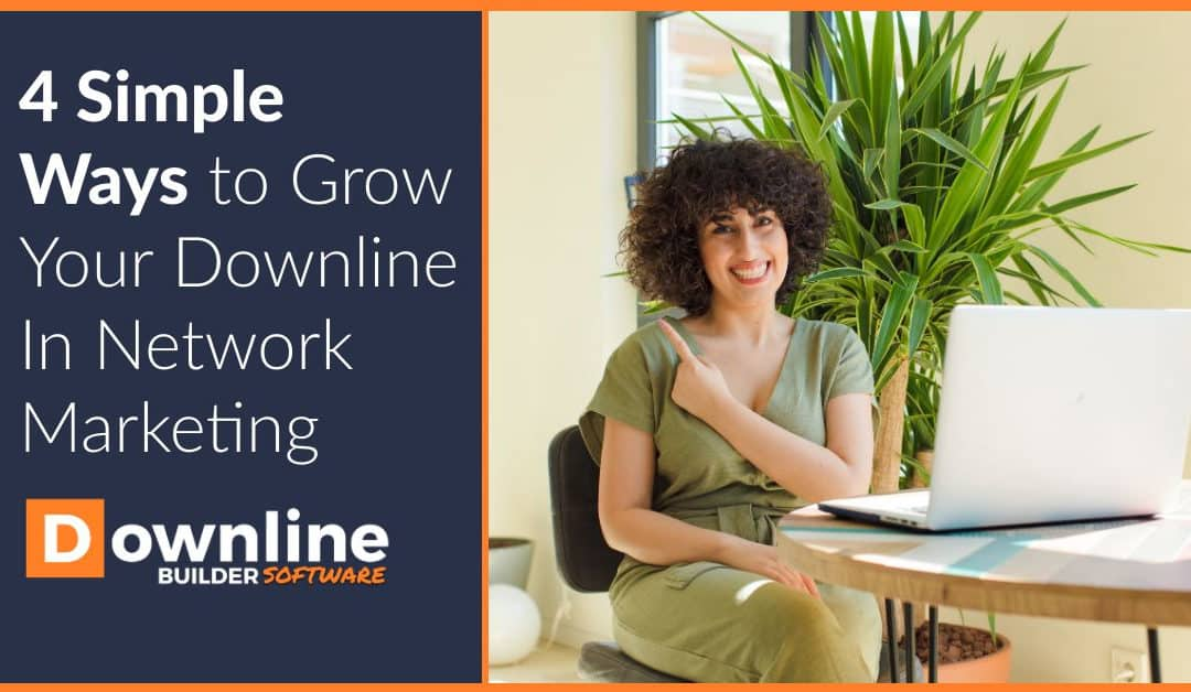 4 Easy Ways to Grow Your Downline