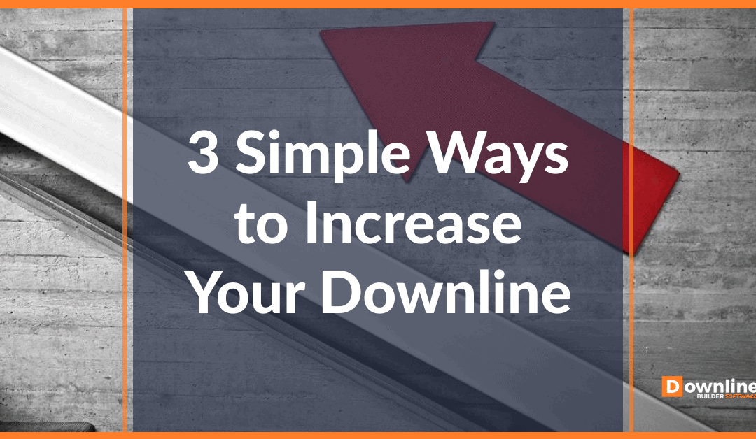 3 Simple Ways to Increase Your Downline