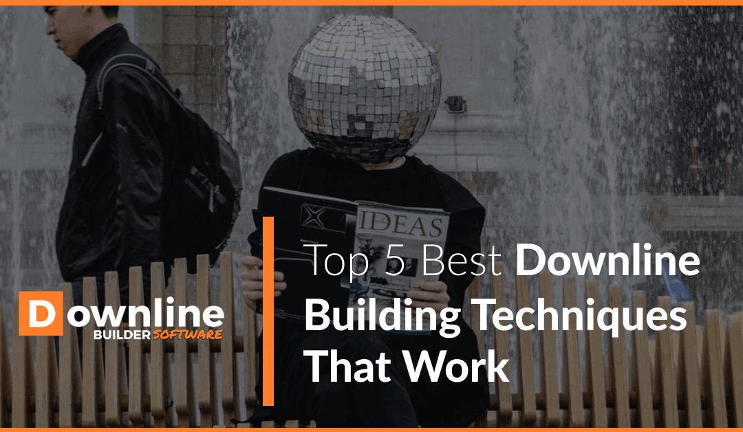 Top 5 Best Downline Building Techniques That Work