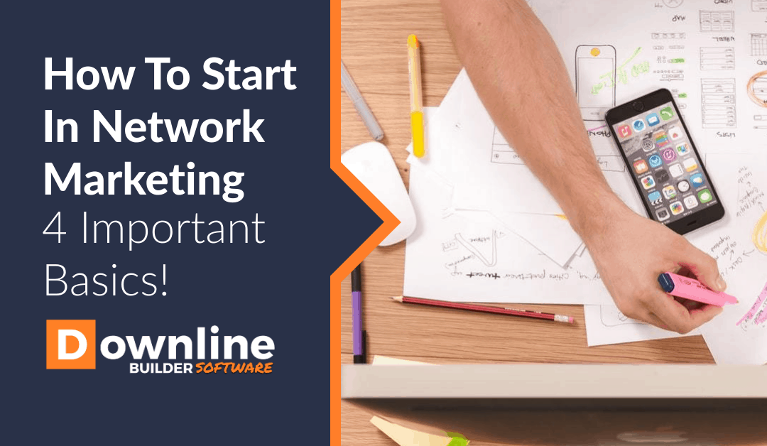 How To Start In Network Marketing – 4 Important Basics!