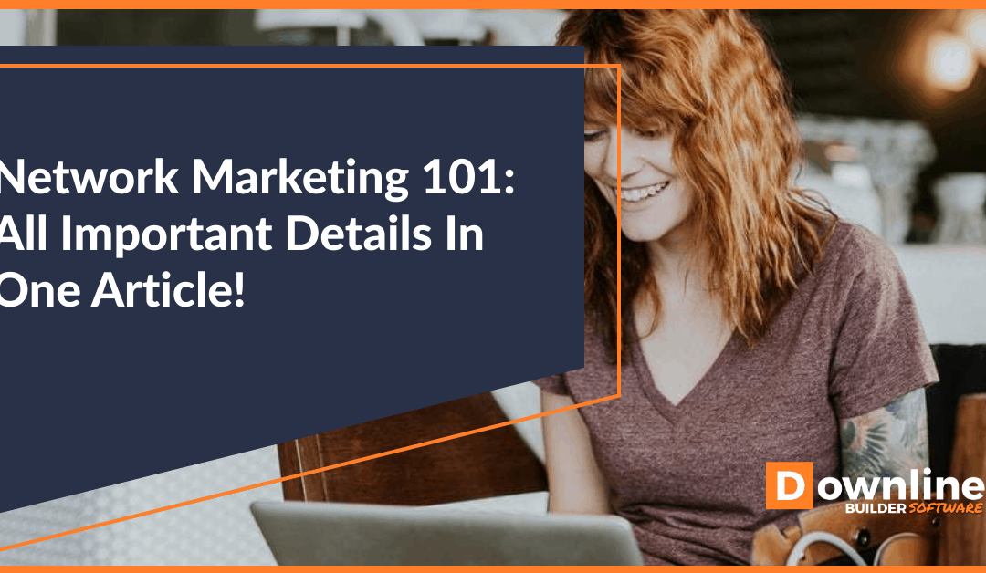 Network Marketing 101: All Important Details In One Article!