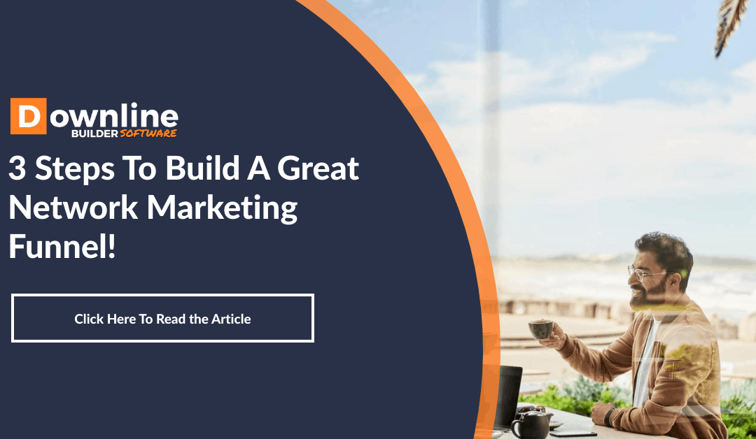 3 Steps To Build A Great Network Marketing Funnel!